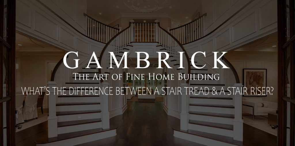 whats the difference between a stair tread and a stair riser | Gambrick