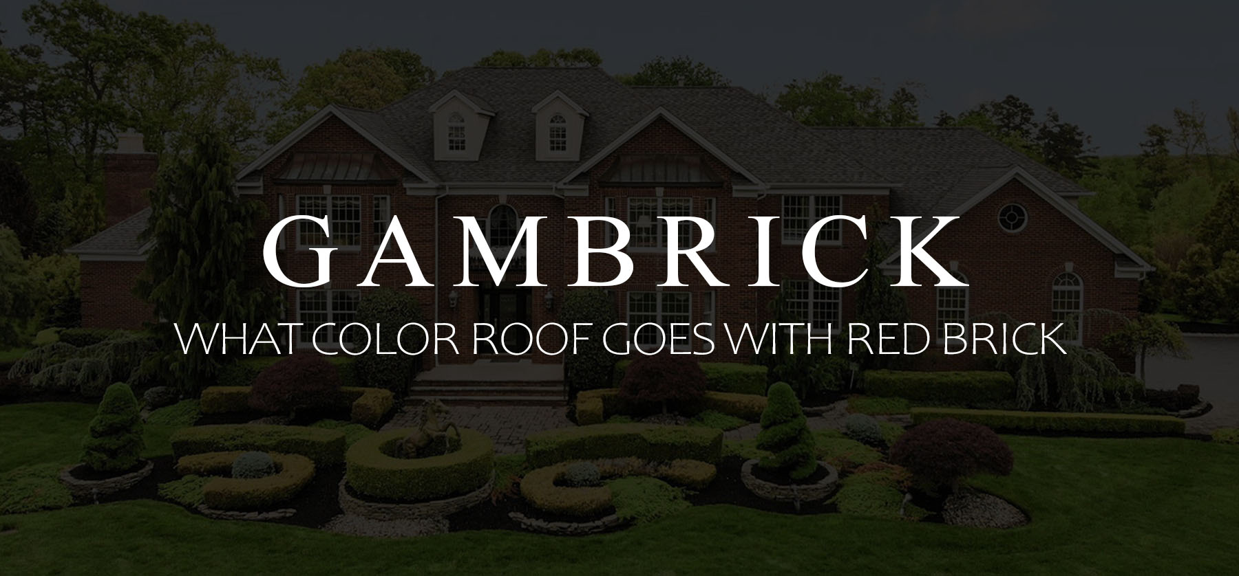 What Color Roof Goes With Red Brick Shingle Colors