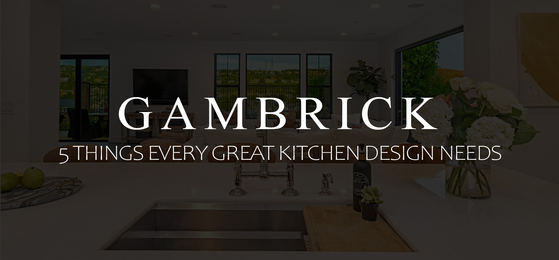 5 Things Every Great Kitchen Design Needs banner 1